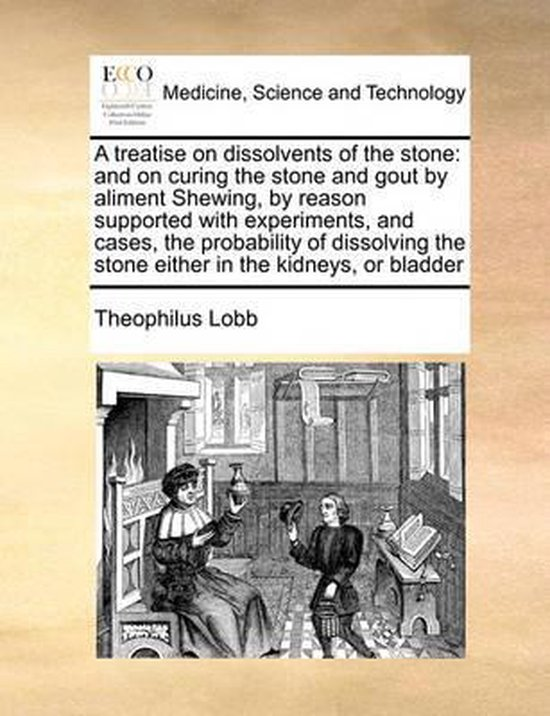 A Treatise on Dissolvents of the Stone