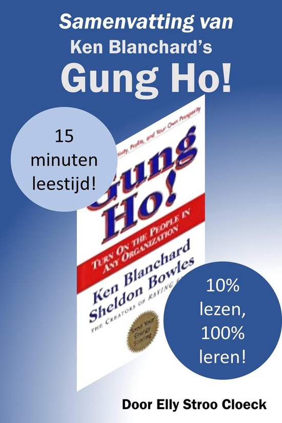 Motivatie Collectie - Samenvatting van Ken Blanchard's Gung Ho! - Elly Stroo Cloeck |