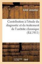 Contribution a l'etude du diagnostic et du traitement de l'uretrite chronique