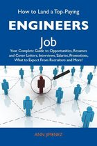 How to Land a Top-Paying Engineers Job: Your Complete Guide to Opportunities, Resumes and Cover Letters, Interviews, Salaries, Promotions, What to Expect From Recruiters and More