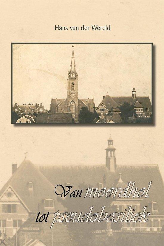 Van moordhol tot pseudobasiliek - het 'dagverhaal? van een negentiende-eeuwse bouwpastoor - Hans van der Wereld   Fthsonline.com