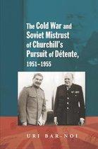 Cold War and Soviet Mistrust of Churchill's Pursuit of Detente, 1951-1955