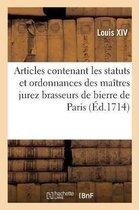 Articles Contenant Les Statuts Et Ordonnances Des Ma tres Jurez Brasseurs de Bierre de Paris