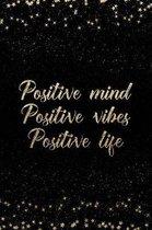 Positive Mind Positive Vibes Positive Life