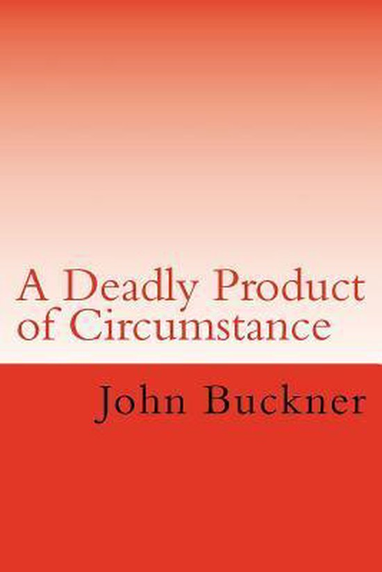 A Deadly Product of Circumstance
