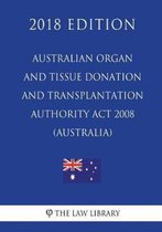 Australian Organ and Tissue Donation and Transplantation Authority ACT 2008 (Australia) (2018 Edition)
