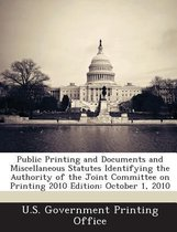 Public Printing and Documents and Miscellaneous Statutes Identifying the Authority of the Joint Committee on Printing 2010 Edition