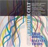 Gwreiddiau'R Celt / Trad Roots