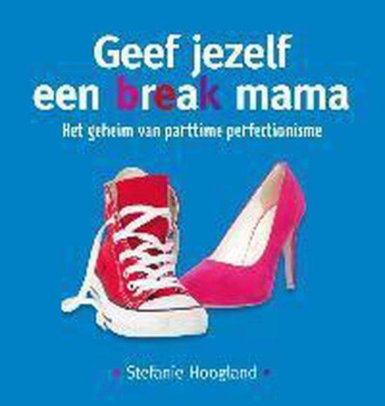 Geef jezelf een break mama - Stefanie Hoogland |