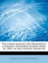 The Crime Against the Presidency