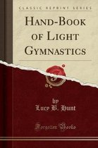 Hand-Book of Light Gymnastics (Classic Reprint)