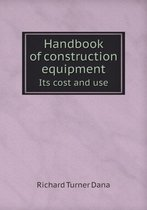 Handbook of Construction Equipment Its Cost and Use
