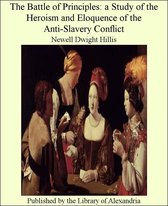 The Battle of Principles: A Study of the Heroism and Eloquence of the Anti-Slavery Conflict