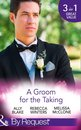 A Groom For The Taking: The Wedding Date (In Bed with the Boss, Book 2) / To Catch a Groom (The Husband Fund, Book 1) / Wedding Date with the Best Man (Girls' Weekend in Vegas, Book 4) (Mills & Boon By Request)