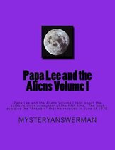 Papa Lee and the Aliens Volume I