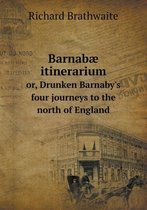 Barnabae Itinerarium Or, Drunken Barnaby's Four Journeys to the North of England