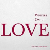 Writers on... Love (A Book of Quotes, Poems and Literary Reflections)