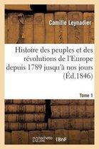 Histoire Des Peuples Et Des R�volutions de l'Europe Depuis 1789 Jusqu'� Nos Jours. T. 1