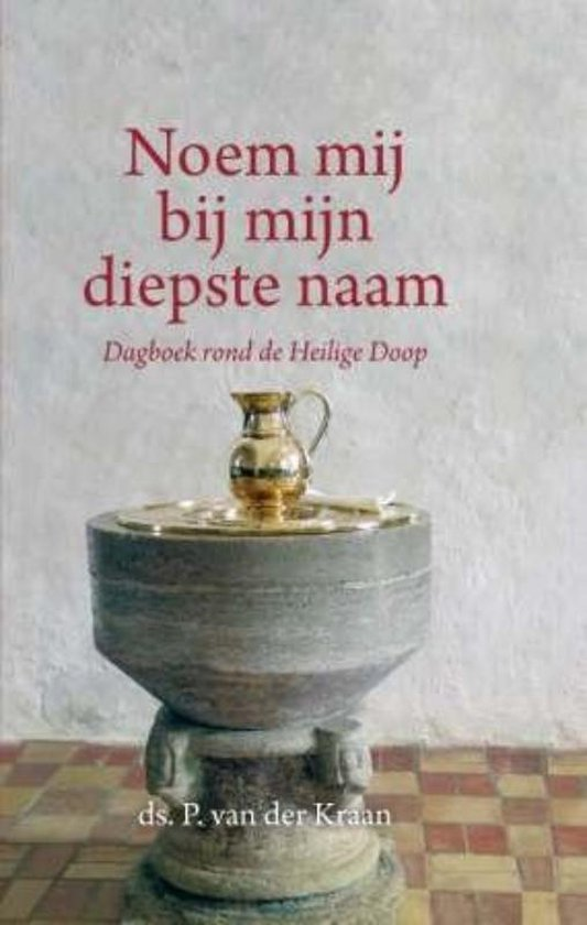 Noem Mij Bij Mijn Diepste Naam - P. van der Kraan  