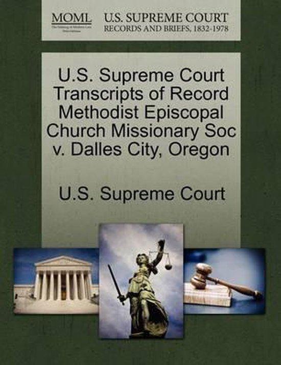 U.S. Supreme Court Transcripts of Record Methodist Episcopal Church Missionary Soc V. Dalles City, Oregon
