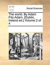 The World. by Adam Fitz-Adam. [Dublin, Ireland Ed.] Volume 2 of 4