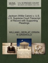 Jackson (Willie Calvin) V. U.S. U.S. Supreme Court Transcript of Record with Supporting Pleadings