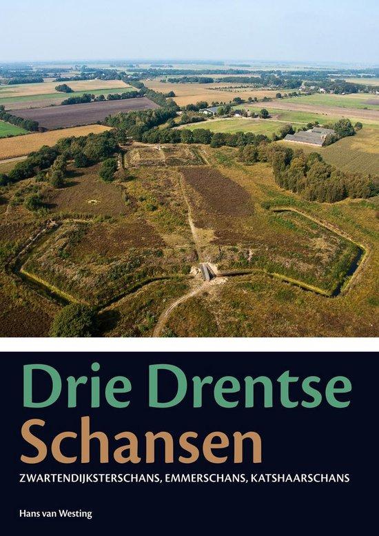 Drie Drentse Schansen: Zwartendijksterschans, Emmerschans, Katshaarschans - Hans van Westing |