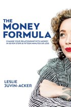 The Money Formula: Change Your Relationship to Money in 7 Steps in 15 Minutes or Less
