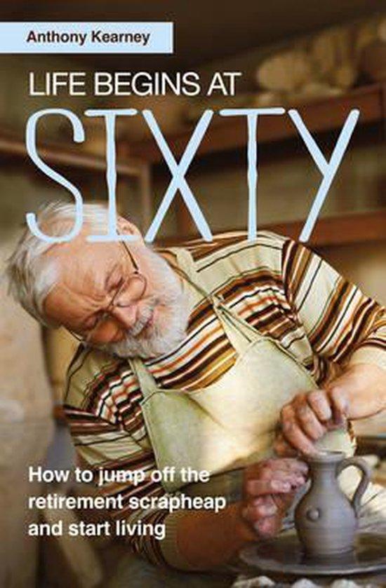 Boek cover Life Begins at Sixty van Anthony Kearney (Paperback)