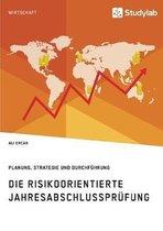 Die risikoorientierte Jahresabschlussprufung. Planung, Strategie und Durchfuhrung