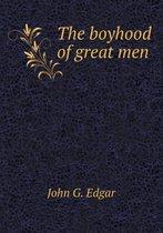 The Boyhood of Great Men