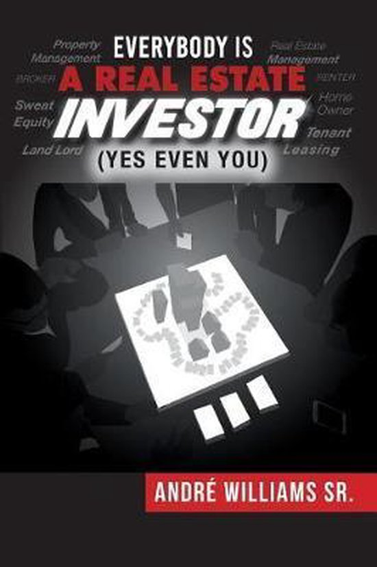 Everybody Is a Real Estate Investor (Yes Even You) by Andre' Williams Sr.