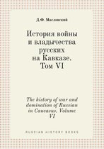 The History of War and Domination of Russian in Caucasus. Volume VI