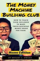 Money Machine Building Club: How to Teach Your Children to Make Their Birthday Money Work for Them
