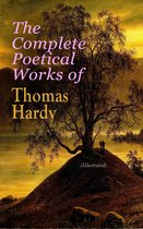The Complete Poetical Works of Thomas Hardy (Illustrated)