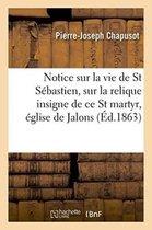 Notice sur la vie de saint Sebastien et sur la relique insigne de ce saint martyr, eglise de Jalons