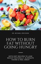 Omslag How to Burn Fat Without Going Hungry: Keto Diet Recipes to Lose Weight Naturally, Eliminate Toxins & Feel Great
