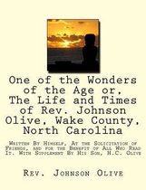 One of the Wonders of the Age Or, the Life and Times of Rev. Johnson Olive, Wake County, North Carolina