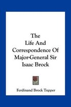 The Life and Correspondence of Major-General Sir Isaac Brock
