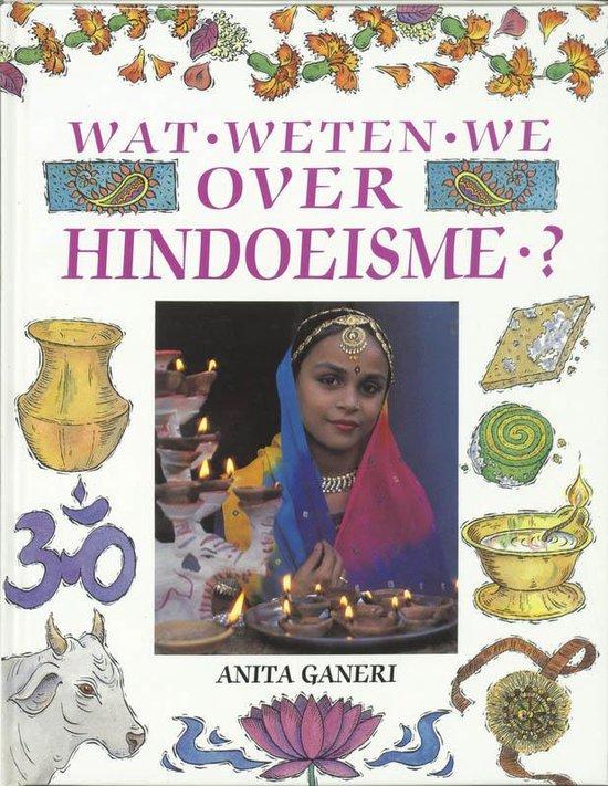 Wat weten we over hindoeisme? - A. Ganeri |