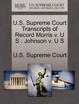 U.S. Supreme Court Transcripts of Record Morris V. U S