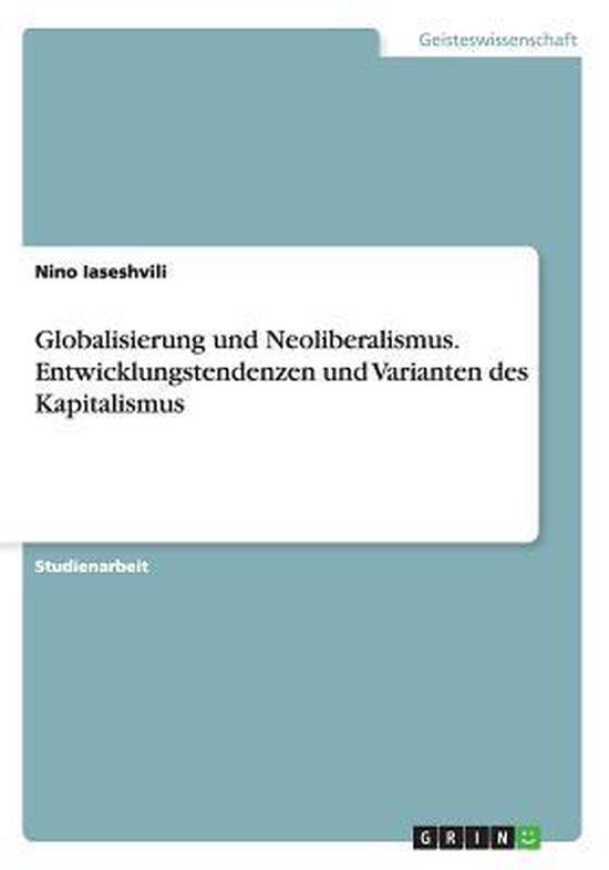 Globalisierung und Neoliberalismus. Entwicklungstendenzen und Varianten des Kapitalismus