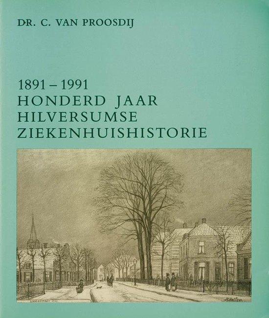 1891-1991 hilversumse ziekenhuishistori - Proosdy |