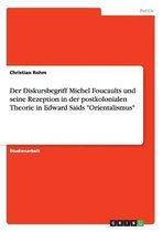 Der Diskursbegriff Michel Foucaults und seine Rezeption in der postkolonialen Theorie in Edward Saids Orientalismus