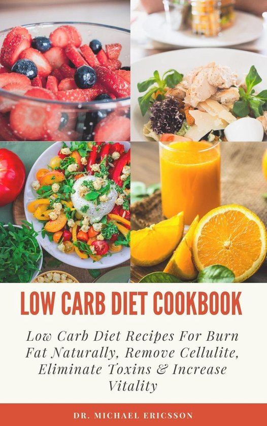 Omslag van Low Carb Diet Cookbook: Low Carb Diet Recipes For Burn Fat Naturally, Remove Cellulite, Eliminate Toxins & Increase Vitality