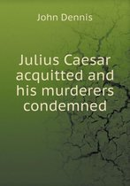 Julius Caesar Acquitted and His Murderers Condemned