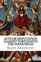 Acts or Disputation Against Fortunatus the Manichean