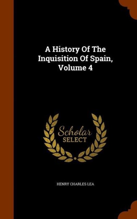 A History of the Inquisition of Spain Volume 4