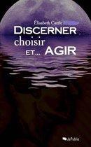 Discerner, Choisir et... Agir