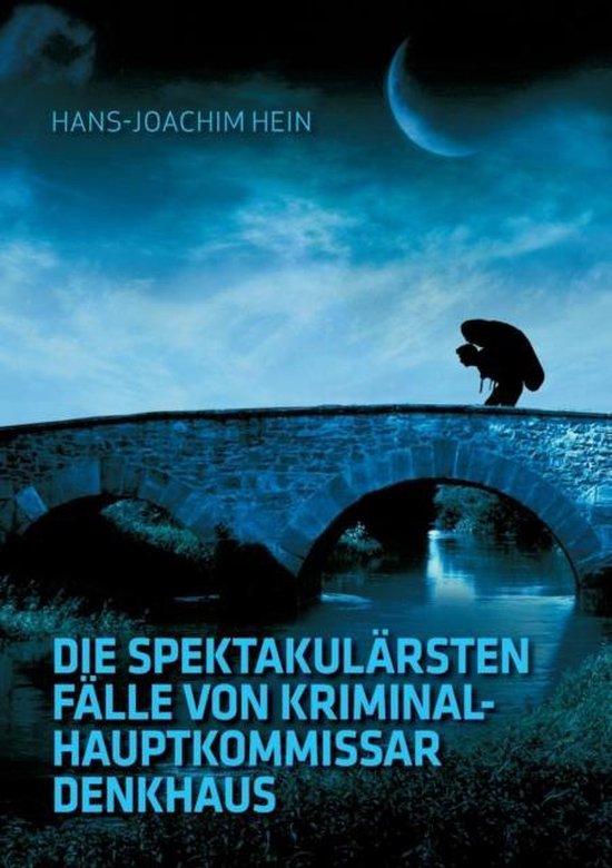 Die spektakularsten Falle von Kriminalhauptkommissar Denkhaus